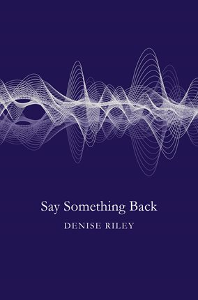 Denise Riley, Say Something Back
