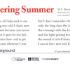 Remembering Summer by W.S. Merwin: Being too warm the old lady said to me / is better than being too cold I think now / in between is the best because you never / give it a thought but it goes by too fast / I remember the winter how cold it got / I could never get warm wherever I was / but I don't remember the summer heat like that / only the long days the breathing of the trees / the evenings with the hens still talking in the lane / and the light getting longer in the valley / the sound of a bell from down there somewhere / I can sit here now still listening to it